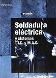 Soldadura eléctrica y sistemas T.I.G. y M.A.G