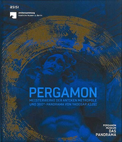 Pergamon: Meisterwerke der antiken Metropole und 360°-Panorama von Yadegar Asisi