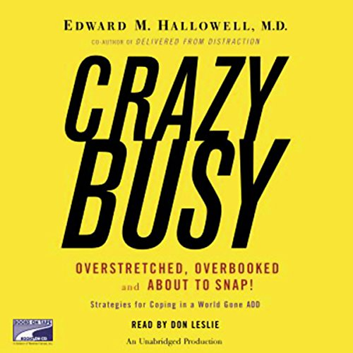 CrazyBusy                   By:                                                                                                                                 Edward Hallowell                               Narrated by:                                                                                                                                 Don Leslie                      Length: 6 hrs and 54 mins     90 ratings     Overall 3.8