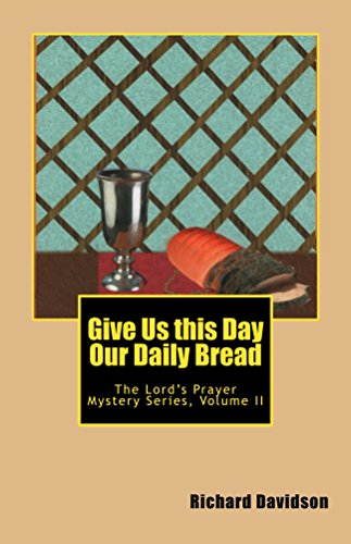Give Us this Day Our Daily Bread: The Lord's Prayer Mystery Volume II (Lord's Prayer Mystery Series Book 2) (English Edition)