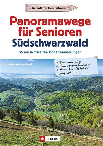 Wanderführer Senioren: Panoramawege für Senioren Süd-Schwarzwald. 35 aussichtsreiche Höhenwanderungen.Leichte, seniorengeeignete Wanderungen mit ... Download: 30 aussichtsreiche Höhenwanderungen