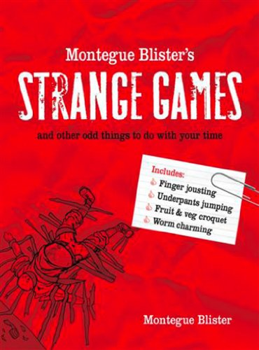 Montegue Blister's Strange Games: and other odd things to