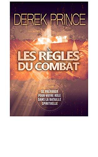 Les règles du combat: Se préparer pour votre rôle dans la bataille spirituelle (French Edition)