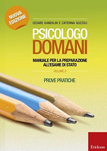 Psicologo domani. Manuale per la preparazione all'esame di Stato. Prove pratiche (Vol. 2)