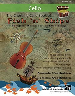 The Chortling Cello Book of Fish 'n' Ships: Shanties, Hornpipes, and sea-songs. 38 fun sea-themed pieces arranged especially for Cello players of grade 1-4 standard. All in easy keys.