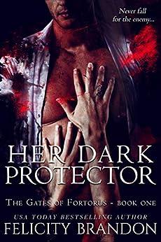 Her Dark Protector: A Dark, Dystopian Captive Romance. (The Gates of Fortorus Book 1) by [Felicity Brandon]