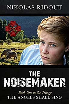 The Noisemaker Book One in the Trilogy The Angels Shall Sing by [Nikolas Ridout]
