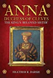 Anna, Duchess of Cleves: The King's Beloved Sister