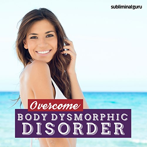 Overcome Body Dysmorphic Disorder cover art