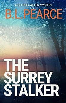The Surrey Stalker: A Gripping Serial Killer Crime Novel (DCI Rob Miller Book 1) by [BL Pearce]