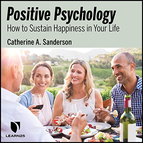 Positive Psychology: How to Sustain Happiness in Your Life cover art