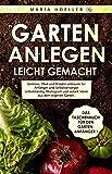 GARTEN ANLEGEN leicht gemacht: Gemüse, Obst und Kräuter anbauen für Anfänger und Selbstversorger selbstständig Ökologisch und autark leben aus dem eigenen Garten. Von zu Hause aus gesund Ernähren.