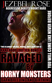 RAVAGED BY MONSTERS: XXX TABOO EROTICA BUNDLE (AGGRESSIVE DARK CREATURES MOUNT UP Book 1) Review