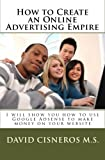 How to Create an Online Advertising Empire: I will show you how to use Google Adsense to make money on your website