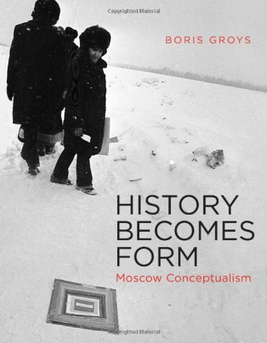 History Becomes Form: Moscow Conceptualism (The MIT Press)
