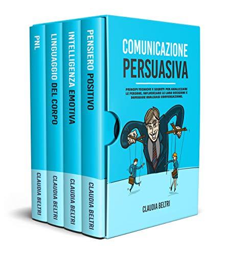 COMUNICAZIONE PERSUASIVA: Principi Tecniche e Segreti per analizzare le persone, influenzare le loro decisioni e dominare qualsiasi conversazione.