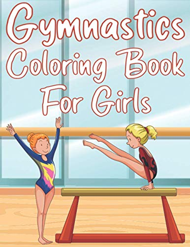 Gymnastics Coloring Book For Girls: Fun Gymnastics Sports Activity Book For Kids With Unique Illustrations of Gymnastics