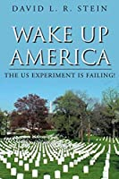 Wake Up America: The US Experiment is Failing!