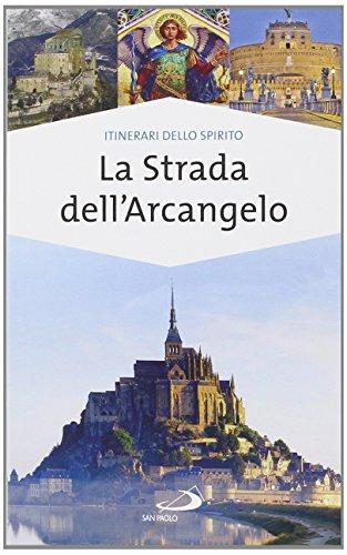 La strada dell'arcangelo. La grande Via di San Michele in Europa