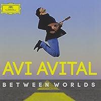 Between Worlds by AVI AVITAL (2014-01-28)