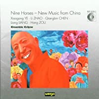 Nine Horses: New Music From China by YE / ZHAO / CHEN / LIANG (2008-05-20)