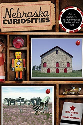 Compare Textbook Prices for Nebraska Curiosities: Quirky Characters, Roadside Oddities & Other Offbeat Stuff Curiosities Series First Edition ISBN 9780762746835 by Yoder, Rick,Harding, David