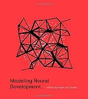 Modeling Neural Development (Developmental Cognitive Neuroscience)
