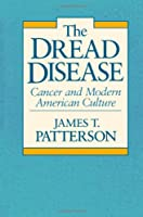The Dread Disease: Cancer and Modern American Culture