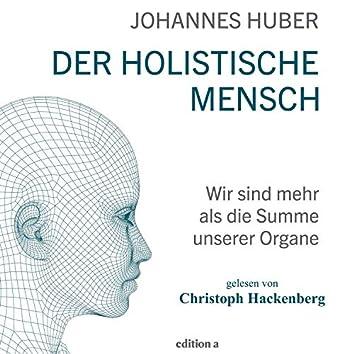 Der holistische Mensch (Wir sind mehr als die Summe unserer Organe)