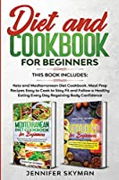 Diet and Cookbook for Beginners: This book includes: Keto and Mediterranean Diet Cookbook. Meal Prep Recipes Easy to Cook to Stay Fit and Follow a Healthy Eating Every Day Regaining Body Confidence