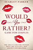 Would You Rather…? Game for Couples: The Adult Game for Couples that like Naughty, Hot and Sexy conversations