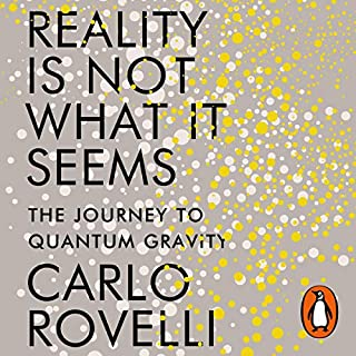 Reality Is Not What It Seems     The Journey to Quantum Gravity              By:                                                                                                                                 Carlo Rovelli                               Narrated by:                                                                                                                                 Roy McMillan                      Length: 6 hrs and 11 mins     497 ratings     Overall 4.6