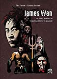 James Wan. Da Saw e Insidious al Conjuring universe e Aquaman