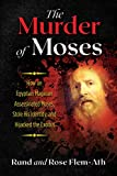 The Murder of Moses: How an Egyptian Magician Assassinated Moses, Stole His Identity, and Hijacked the Exodus (English Edition)