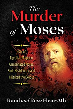 The Murder of Moses  How an Egyptian Magician Assassinated Moses Stole His Identity and Hijacked the Exodus