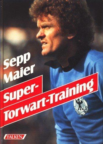 Super - Torwart- Training. von Sepp Maier (Juli 1994) Gebundene Ausgabe