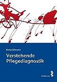 Verstehende Pflegediagnostik: Grundlagen zum angemessenen Pflegehandeln - Berta Schrems