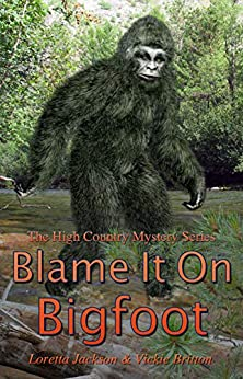 Blame it on Bigfoot (The High Country Mystery Series Book 10) by [Loretta Jackson, Vickie Britton]