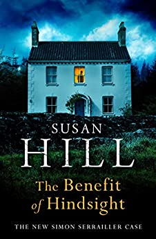 The Benefit of Hindsight: Simon Serrailler Book 10 by [Susan Hill]