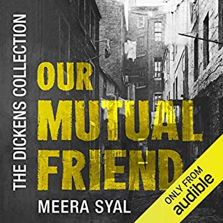 Our Mutual Friend     The Dickens Collection: An Audible Exclusive Series              By:                                                                                                                                 Charles Dickens,                                                                                        Lucinda Hawksley - introduction                               Narrated by:                                                                                                                                 Meera Syal,                                                                                        Lucinda Hawksley - introduction                      Length: 34 hrs and 57 mins     47 ratings     Overall 4.4