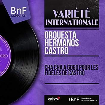 Cha Cha à Gogo Pour les fidèles de Castro (Stereo Version)