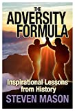 The Adversity Formula: Inspirational Lessons from History - 'What a great idea for a book and superbly executed. There's so much to learn from and ... Daniel Finkelstein, Columnist, The Times