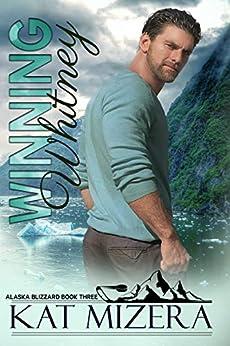 Winning Whitney (Alaska Blizzard, Book 3) by [Kat Mizera]