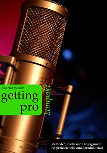 Getting Pro - kompakt: Methoden, Tricks und Hintergründe für professionelle Audioproduktionen