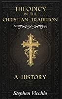 Theodicy in the Christian Tradition: A History