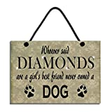 Whoever Said Diamonds Are A Girl's Best Friend Never Owned A Dog Plaque