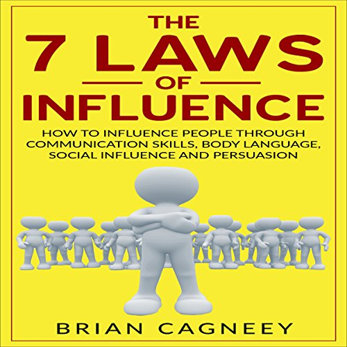 The 7 Laws of Influence     How to Influence People Through Communication Skills, Body Language, Social Influence and Persuasion              By:                                                                                                                                 Brian Cagneey                               Narrated by:                                                                                                                                 Toby Sheets                      Length: 1 hr and 26 mins     Not rated yet     Overall 0.0