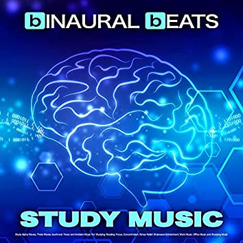 Binaural Beats Study Music: Study Alpha Waves, Theta Waves, Isochronic Tones and Ambient Music For Studying, Reading, Focus, Concentration, Stress Relief, Brainwave Entrainment, Work Music, Office Music and Studying Music
