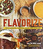 Flavorize: Great Marinades, Injections, Brines, Rubs, and Glazes (Marinate Cookbook, Spices...