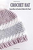 Crochet Hat: Learn How to Crochet A Hat in No Time!: Crochet for Beginners